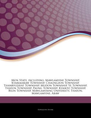 Articles on Mon State, Including: Mawlamyine Township, Kyaikmaraw Township, Chaungzon Township, Thanbyuzayat Township, Mudon Township, Ye Township, Th